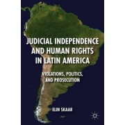 Judicial Independence and Human Rights in Latin America by Elin Skaar