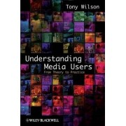 Understanding Media Users by Tony Wilson