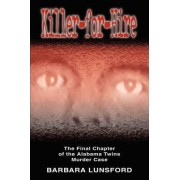 Killer for Hire - The Final Chapter of the Alabama Twins Murder Case by Barbara Lunsford