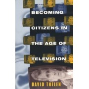 Becoming Citizens in the Age of Television by David Thelan
