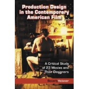 Production Design in the Contemporary American Film by Beverly Heisner