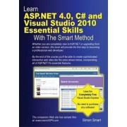 Learn ASP.NET 4.0, C# and Visual Studio 2010 Essential Skills with the Smart Method by Simon Smart