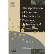 Application of Fracture Mechanics to Polymers, Adhesives and Composites: Volume 33 by D. R. Moore