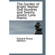 The Garden of Bright Wather One Hundres and Twenty Asiatic Love Poems by Edward Powys Mathers