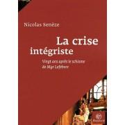 La Crise Intégriste - Vingt Ans Après Le Schisme De Mgr Lefebvre