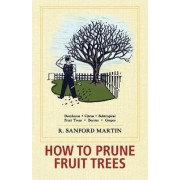 How to Prune Fruit Trees, Twentieth Edition by R Sanford Martin