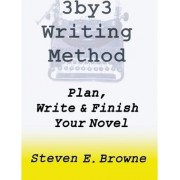 The 3by3 Writing Method - Plan, Write & Finish Your Novel by Steven E Browne