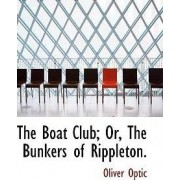 The Boat Club; Or, the Bunkers of Rippleton. by Professor Oliver Optic