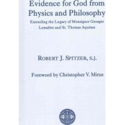 Evidence for God from Physics and Philosophy by Distinguished Service Professor of Political Science Robert J Spitzer