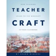 Teachercraft: How Teachers Learn to Use Minecraft in Their Classrooms by et al.