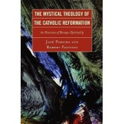 The Mystical Theology of the Catholic Reformation by Jose Pereira