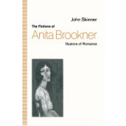 The Fictions of Anita Brookner: Illusions of Romance