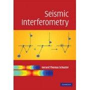 Seismic Interferometry by Gerard Thomas Schuster