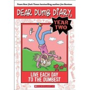 Dear Dumb Diary Year Two: #6 Live Each Day to the Dumbest by Jim Benton