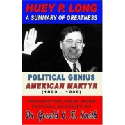 Huey P. Long a Summary of Greatness, Political Genius, American Martyr by Gerald Smith