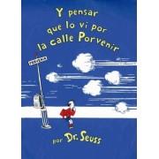 Y Pensar Que Lo Vi Por La Calle Porvenir by Dr Seuss