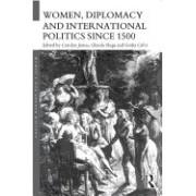 Women, Diplomacy and International Politics Since 1500