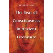The Seat of Consciousness in Ancient Literature by Richard E. Lind