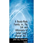 A Ready-Made Family; Or, the Life and Adventures of Julian Leep's Cherub by Julian Leep