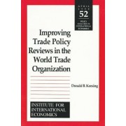 Improving Trade Policy Reviews in the World Trade Organization by Donald B. Keesing