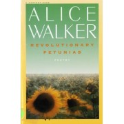 Revolutionary Petunias & Other Poems by Alice Walker