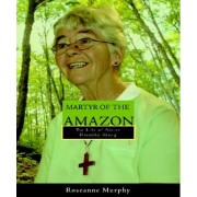 Martyr of the Amazon by Roseanne Murphy