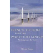 French Fiction into the Twenty-First Century by Simon Kemp