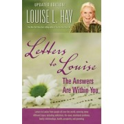Letters to Louise: the Answers are Within You by Louise L. Hay