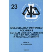 Molecularly Imprinted Polymers: Volume 23 by B. Sellergren