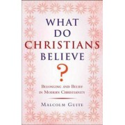 What Do Christians Believe? by Malcolm Guite