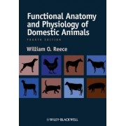Functional Anatomy and Physiology of Domestic Animals, Fourth Edition by William O. Reece