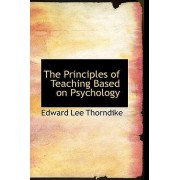 The Principles of Teaching Based on Psychology by Edward Lee Thorndike