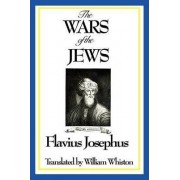The Wars of the Jews or History of the Destruction of Jerusalem by Flavius Josephus