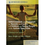 Intervention and Support for Parents and Carers of Children and Young People on the Autism Spectrum by Joanne Brayshaw