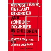 Oppositional Defiant Disorder and Conduct Disorder in Children by Walter Matthys