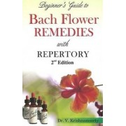 Beginner's Guide to Bach Flower Remedies by V. Krishnamoorty
