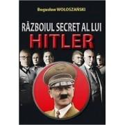 Razboiul Secret Al Lui Hitler - Boguslaw Woloszanski