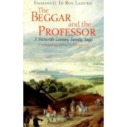 The Beggar and the Professor by Emmanuel Le Roy Ladurie