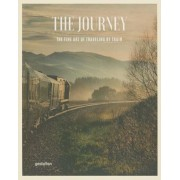 The Journey: The Fine Art of Traveling by Train, Hardcover