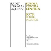 Summa Contra Gentiles: Salvation bk.4 by Saint Thomas Aquinas