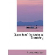 Elements of Agricultural Chemistry by Thomas Anderson