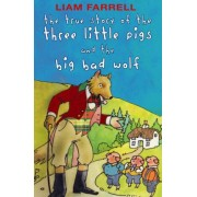 True Story of the Three Little Pigs and the Big Bad Wolf by Liam Farrell