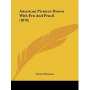 American Pictures Drawn with Pen and Pencil (1876) by Professor Samuel Manning