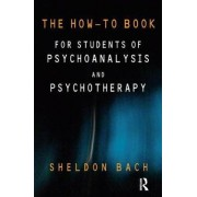 The How-To Book for Students of Psychoanalysis and Psychotherapy by Sheldon Bach