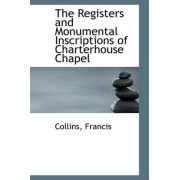 The Registers and Monumental Inscriptions of Charterhouse Chapel by Collins Francis