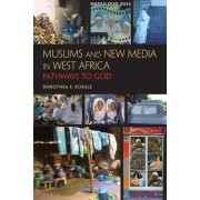 Muslims and New Media in West Africa by Dorothea Elisabeth Schulz
