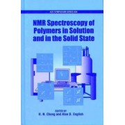 NMR Spectroscopy of Polymers in Solution and in the Solid State by H. N. Cheng