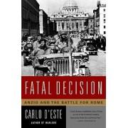Fatal Decision: Anzio And The Battle For Rome by Carlo D'Este