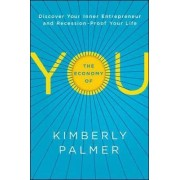 The Economy of You: Discover Your Inner Entrepreneur and Recession- Proof Your Life by Kimberly Palmer