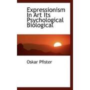 Expressionism in Art Its Psychological Biological by Oskar Pfister